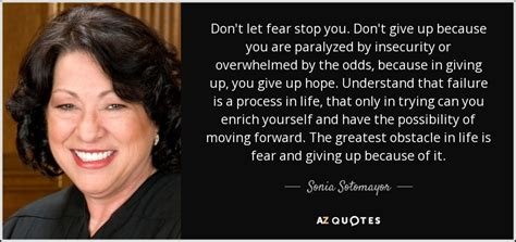 Sonia Sotomayor quote: Don't let fear stop you