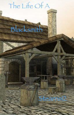 The Life Of A Blacksmith (The Middle Ages) - Wattpad